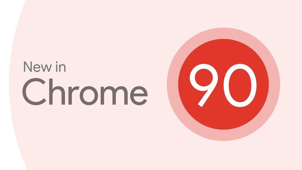 谷歌发布Chrome 90稳定版:主要改进速览